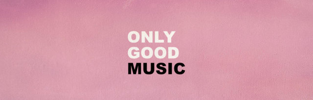 Only good music